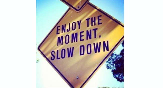 Whatever way you choose to spend your day, slow down and enjoy it for what it is. Image