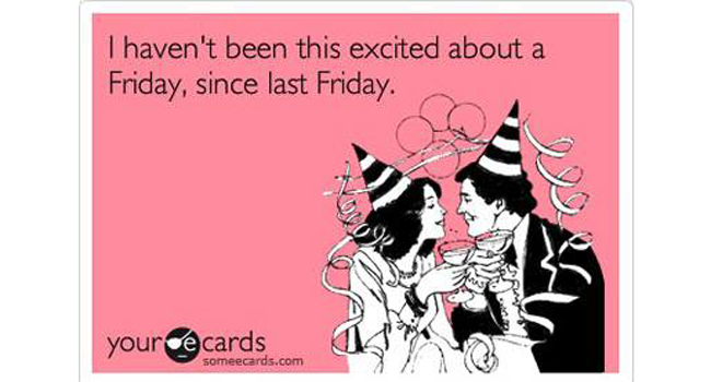 I haven't been this excited about a Friday, since last Friday Image