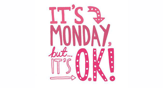 It's Monday but it's O.K! Image