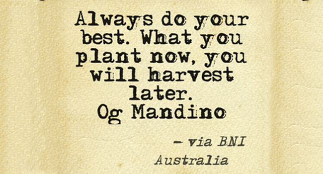 Always do your best. What you plant now, you will harvest later Image