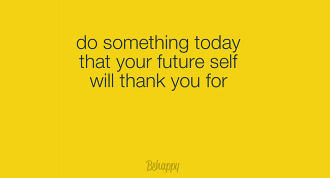 Do something today that your future self will thank you for Image