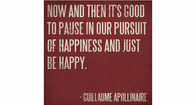 Now and then it's good to pause in our pursuit of happiness and just be happy Image