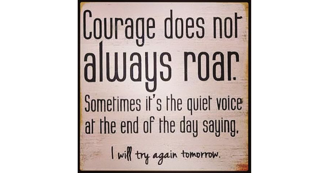 Courage isn't the lack of fear, it's all about taking actions despite your fears Image
