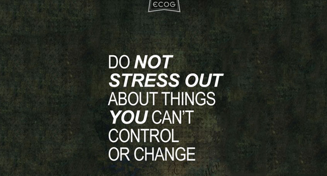 Do not stress out about things you can't control or change Image