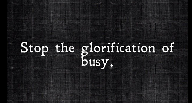 Stop the glorification of busy. Image