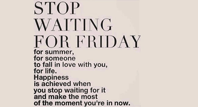 Stop waiting for Friday Image