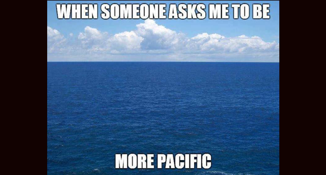 When someone asks me to be more pacific. Image